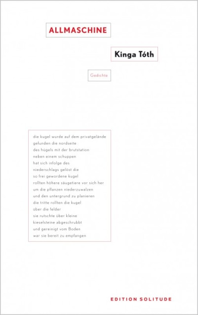 Kinga Tóth - ALLMASCHINE. Gedichte, Edition Solitude, Stuttgart 2014.