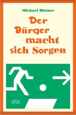 """Michael Bittner - """"Der Bürger macht sich Sorgen"""" (edition Azur)"""